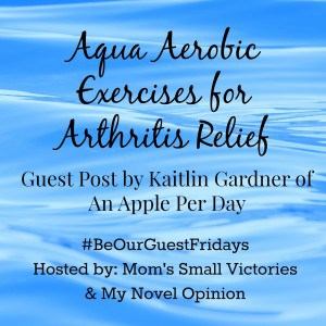Be Our Guest Fridays {2}: Aqua Aerobic Exercises for Arthritis Relief by Kaitlin  Gardner