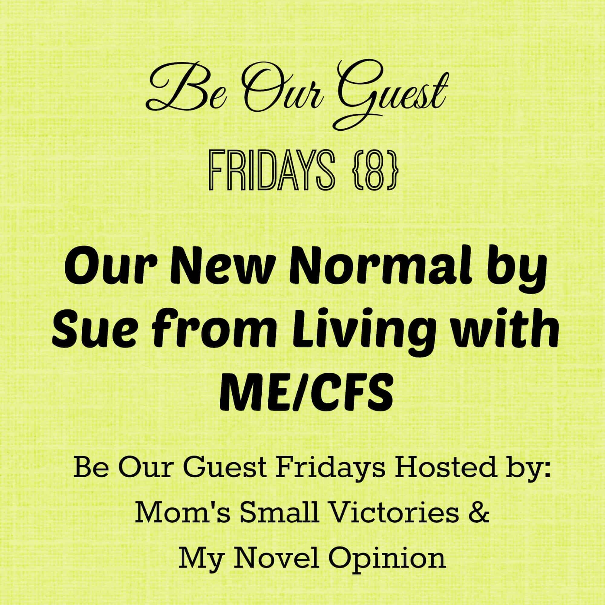 Be Our Guest Fridays {8}: Our New Normal by Sue from Living with ME/CFS