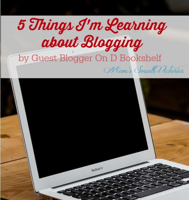 Be Our Guest Fridays {19}-5 Things I'm Learning about Blogging from On D Bookshelf