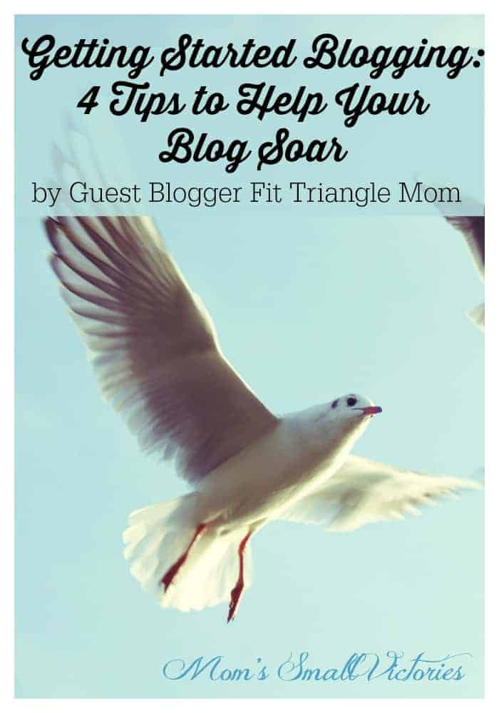 Getting Started Blogging - 4 Tips to Help Your Blog Soar by Fit Triangle Mom