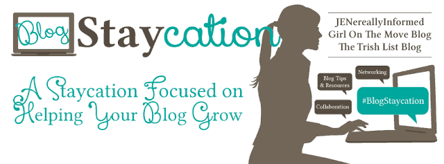 Blog Staycation: A Staycation Focused on Helping Your Blog Grow hosted by JENerally Informed, Girl on the Move Blog and The Trish List Blog