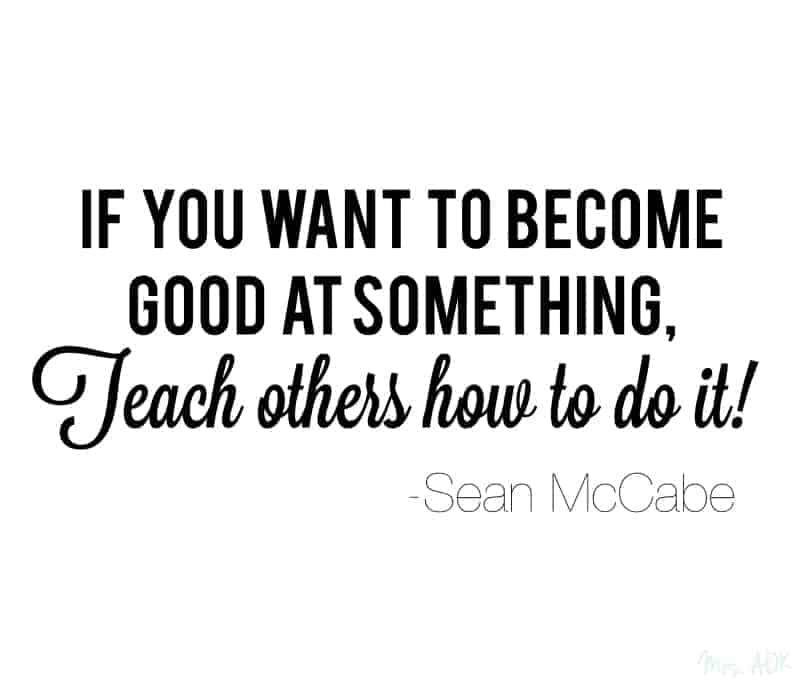 If You Want to Become Good at Something, Teach Others How to Do It - quote from Sean McCabe, image by Mrs. AOK