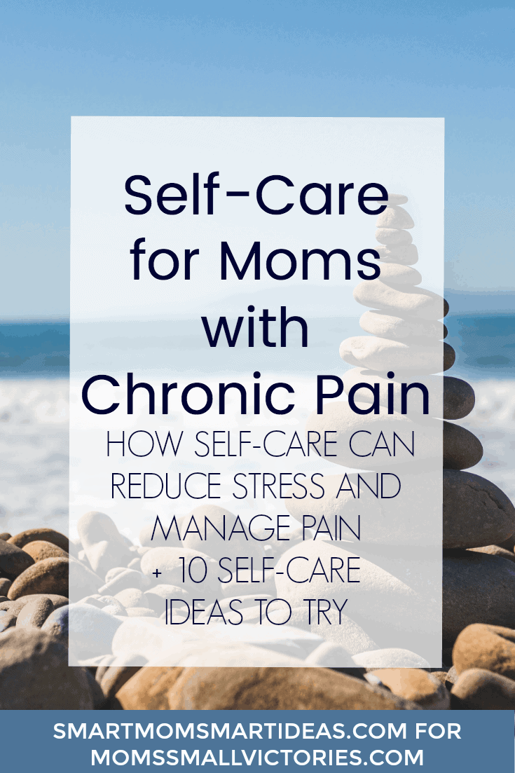 Self-Care for Moms with Chronic Pain. How self-care can help you reduce stress and manage pain + more than 10 ideas to try. Give yourself the love, attention and grace you'd give to your kids if they were in pain.